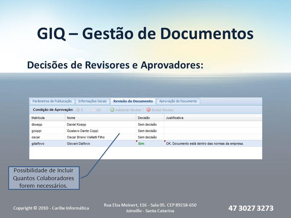 GIQ – Gestão de Documentos Decisões de Revisores e Aprovadores: Copyright © 2010 - Caribe Informática Rua Elza Meinert, 116 - Sala 05. CEP 89218-650 J
