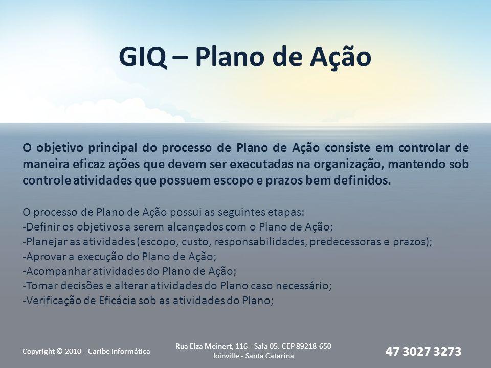 GIQ – Plano de Ação Copyright © 2010 - Caribe Informática Rua Elza Meinert, 116 - Sala 05.