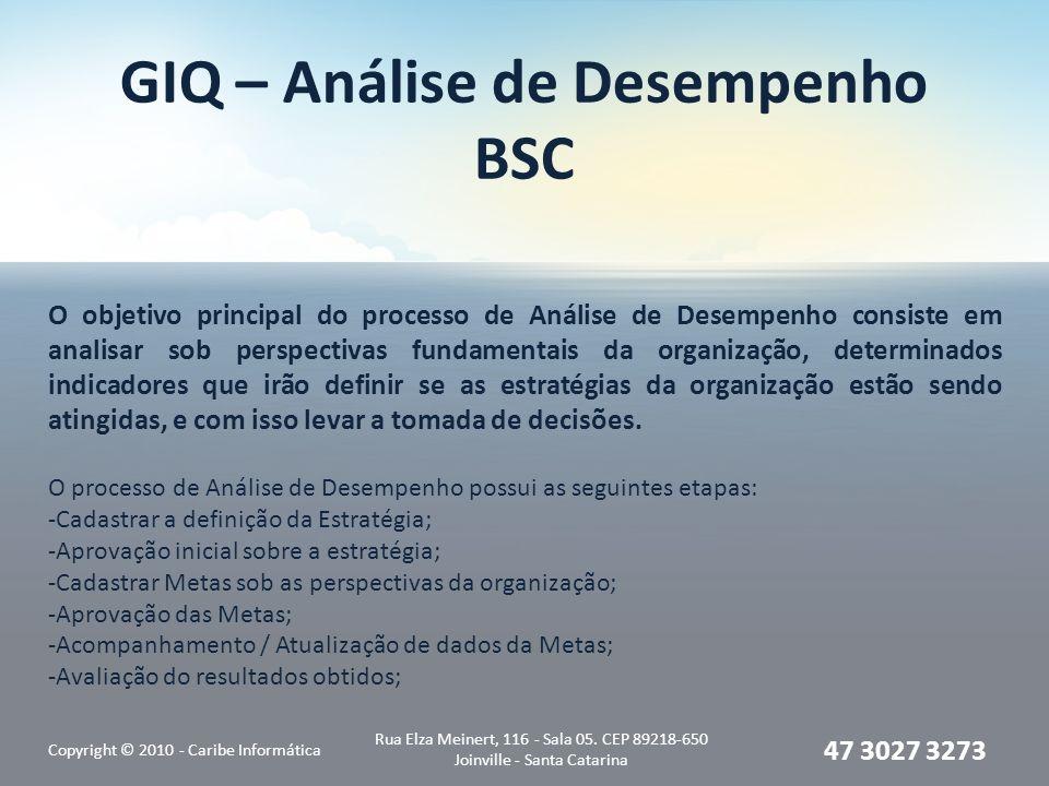 GIQ – Análise de Desempenho BSC Copyright © 2010 - Caribe Informática Rua Elza Meinert, 116 - Sala 05. CEP 89218-650 Joinville - Santa Catarina 47 302