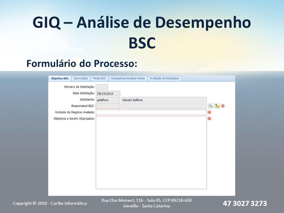 GIQ – Análise de Desempenho BSC Formulário do Processo: Copyright © 2010 - Caribe Informática Rua Elza Meinert, 116 - Sala 05.