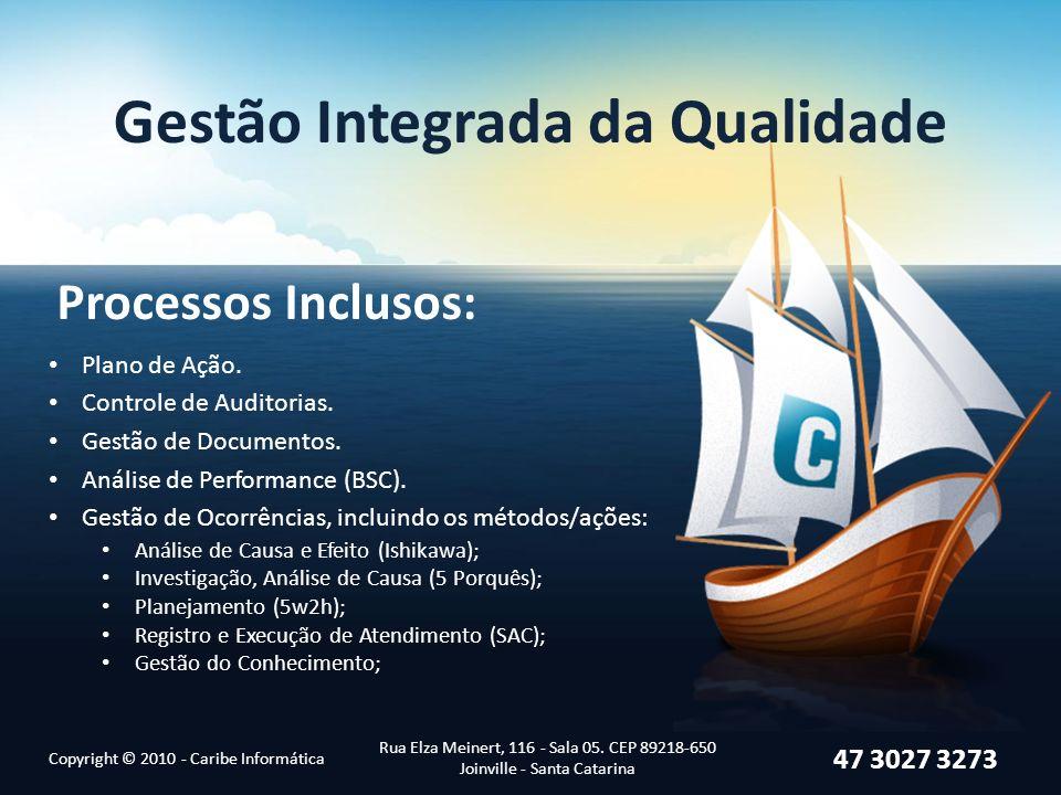 Gestão Integrada da Qualidade Processos Inclusos: Copyright © 2010 - Caribe Informática Rua Elza Meinert, 116 - Sala 05. CEP 89218-650 Joinville - San