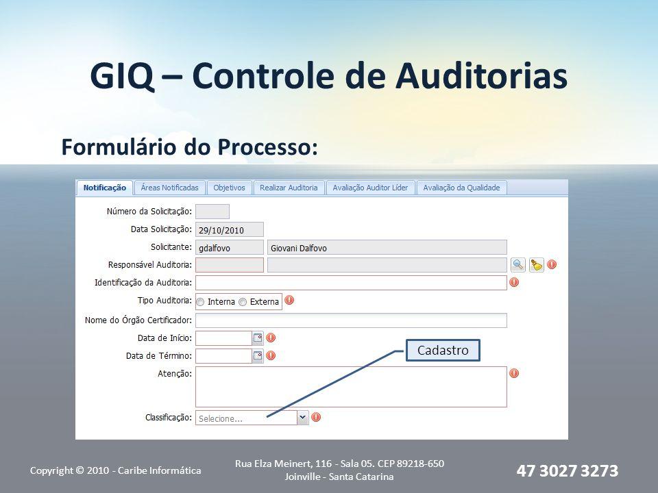 GIQ – Controle de Auditorias Formulário do Processo: Copyright © 2010 - Caribe Informática Rua Elza Meinert, 116 - Sala 05.