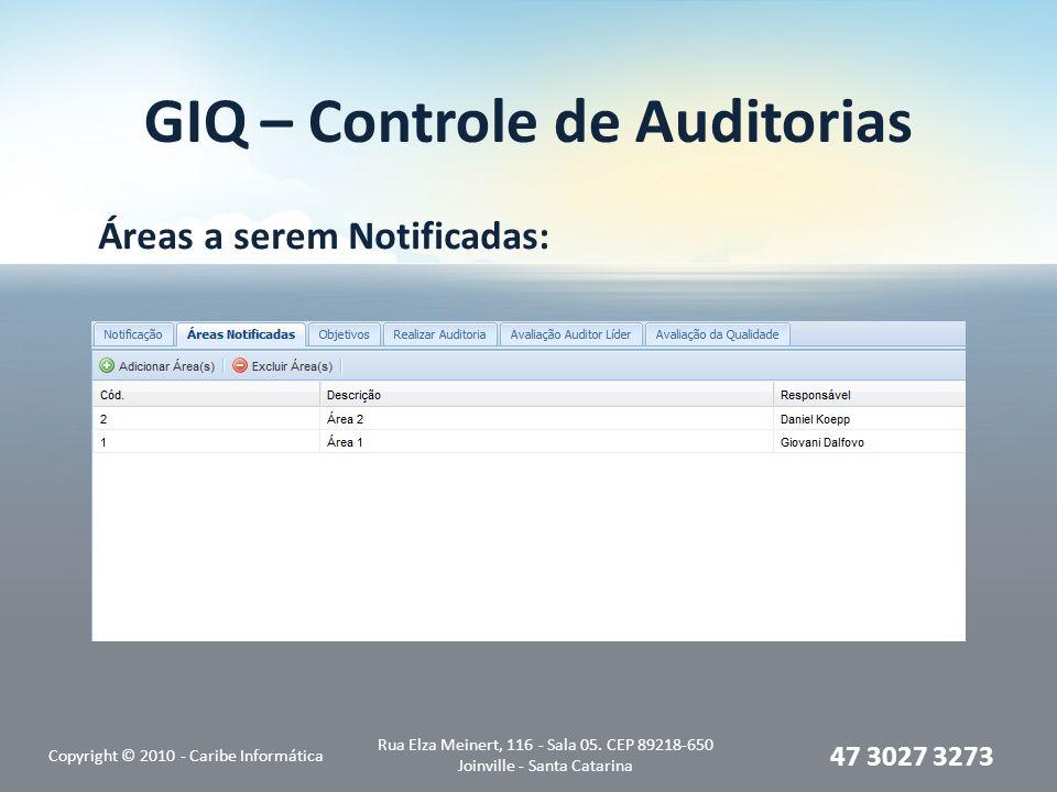 GIQ – Controle de Auditorias Áreas a serem Notificadas: Copyright © 2010 - Caribe Informática Rua Elza Meinert, 116 - Sala 05. CEP 89218-650 Joinville