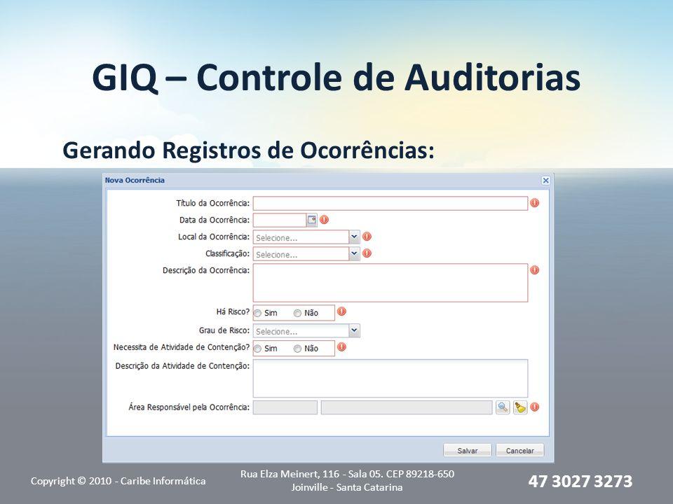 GIQ – Controle de Auditorias Gerando Registros de Ocorrências: Copyright © 2010 - Caribe Informática Rua Elza Meinert, 116 - Sala 05. CEP 89218-650 Jo