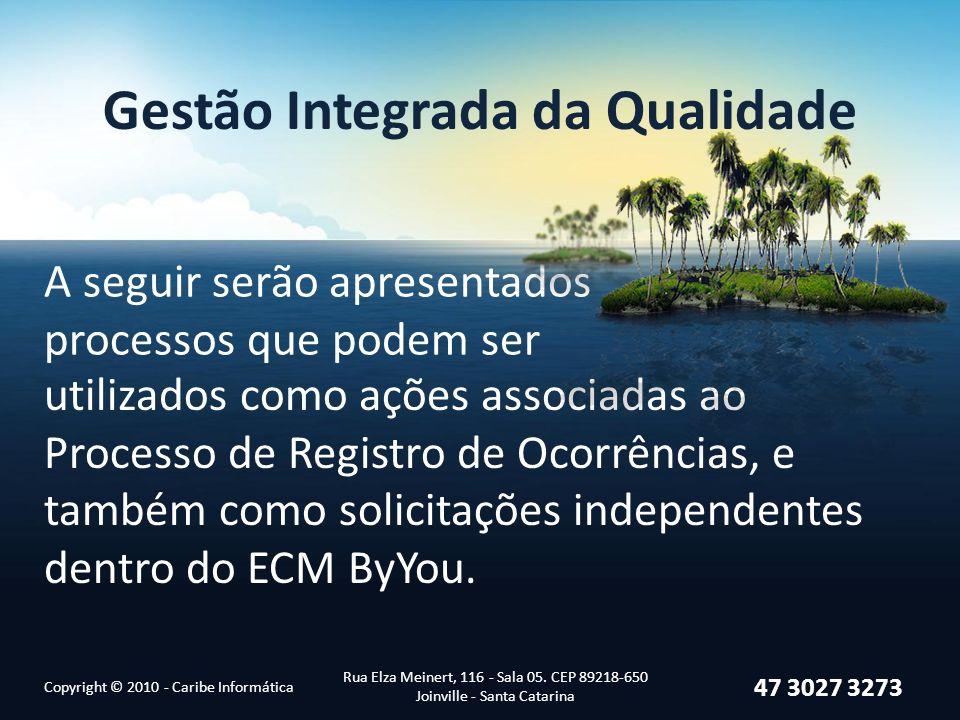 A seguir serão apresentados processos que podem ser Copyright © 2010 - Caribe Informática Rua Elza Meinert, 116 - Sala 05. CEP 89218-650 Joinville - S