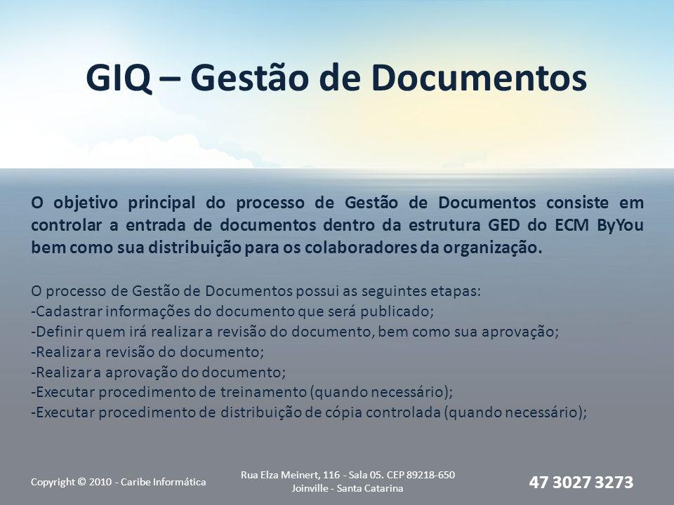 GIQ – Gestão de Documentos Copyright © 2010 - Caribe Informática Rua Elza Meinert, 116 - Sala 05. CEP 89218-650 Joinville - Santa Catarina 47 3027 327