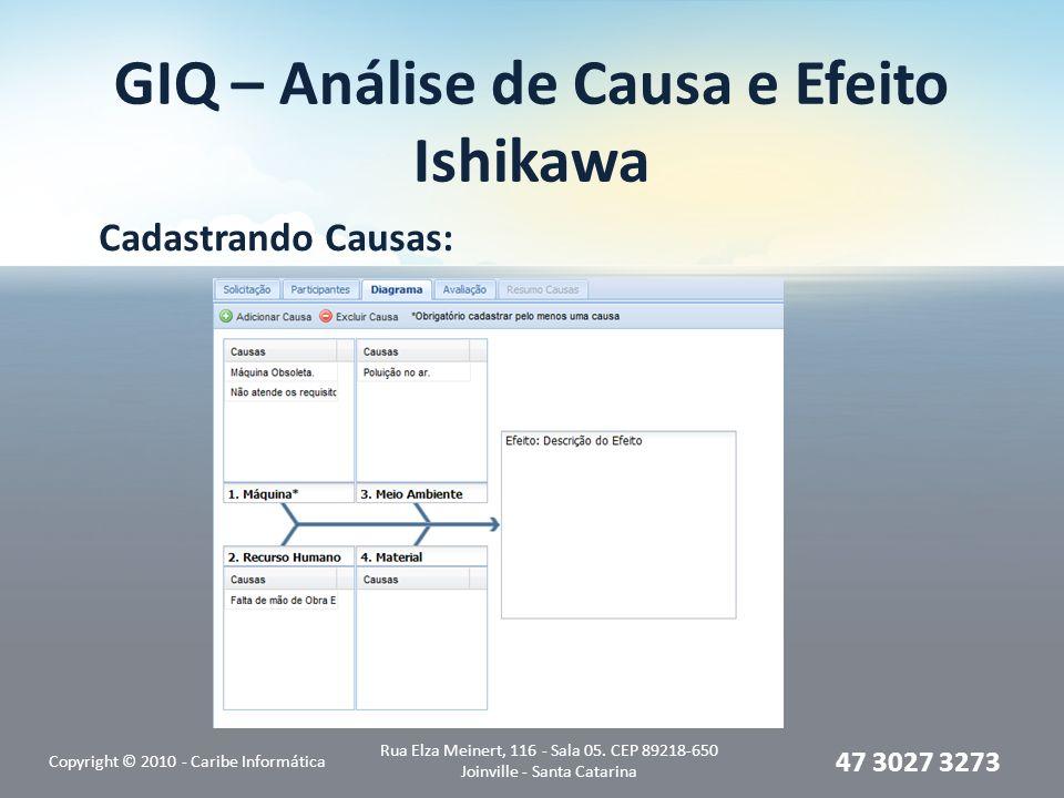 GIQ – Análise de Causa e Efeito Ishikawa Cadastrando Causas: Copyright © 2010 - Caribe Informática Rua Elza Meinert, 116 - Sala 05. CEP 89218-650 Join