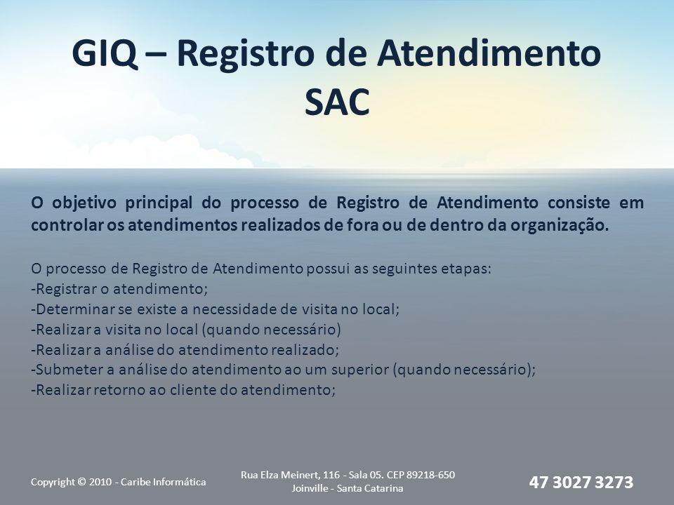 GIQ – Registro de Atendimento SAC Copyright © 2010 - Caribe Informática Rua Elza Meinert, 116 - Sala 05. CEP 89218-650 Joinville - Santa Catarina 47 3