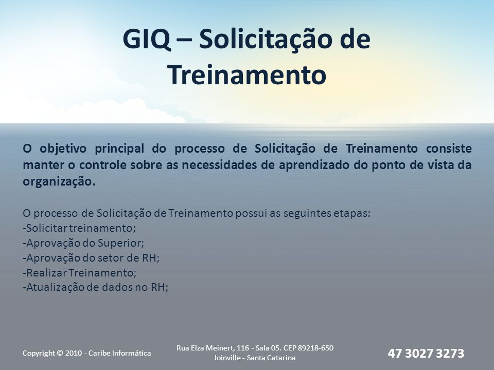 GIQ – Solicitação de Treinamento Copyright © 2010 - Caribe Informática Rua Elza Meinert, 116 - Sala 05. CEP 89218-650 Joinville - Santa Catarina 47 30