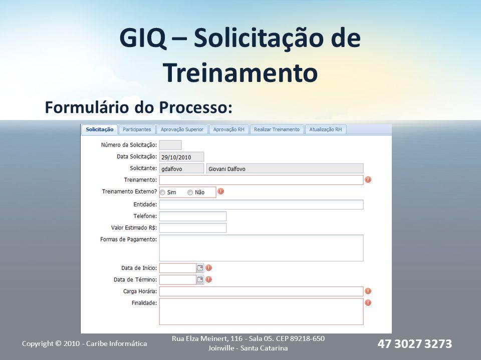 GIQ – Solicitação de Treinamento Formulário do Processo: Copyright © 2010 - Caribe Informática Rua Elza Meinert, 116 - Sala 05. CEP 89218-650 Joinvill
