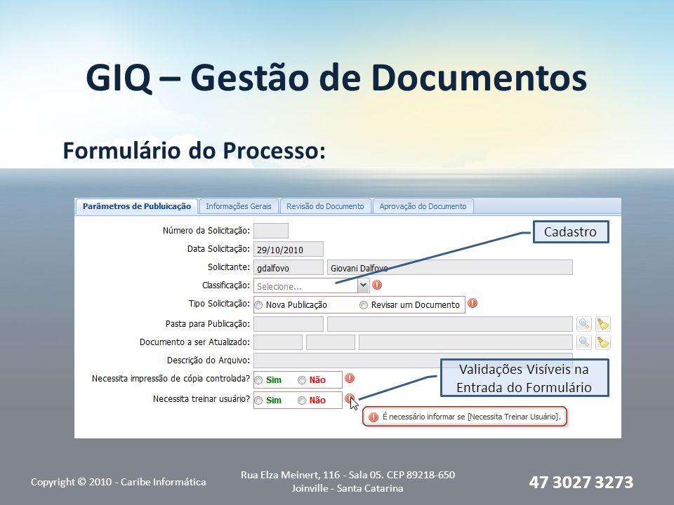 GIQ – Gestão de Documentos Formulário do Processo: Copyright © 2010 - Caribe Informática Rua Elza Meinert, 116 - Sala 05.