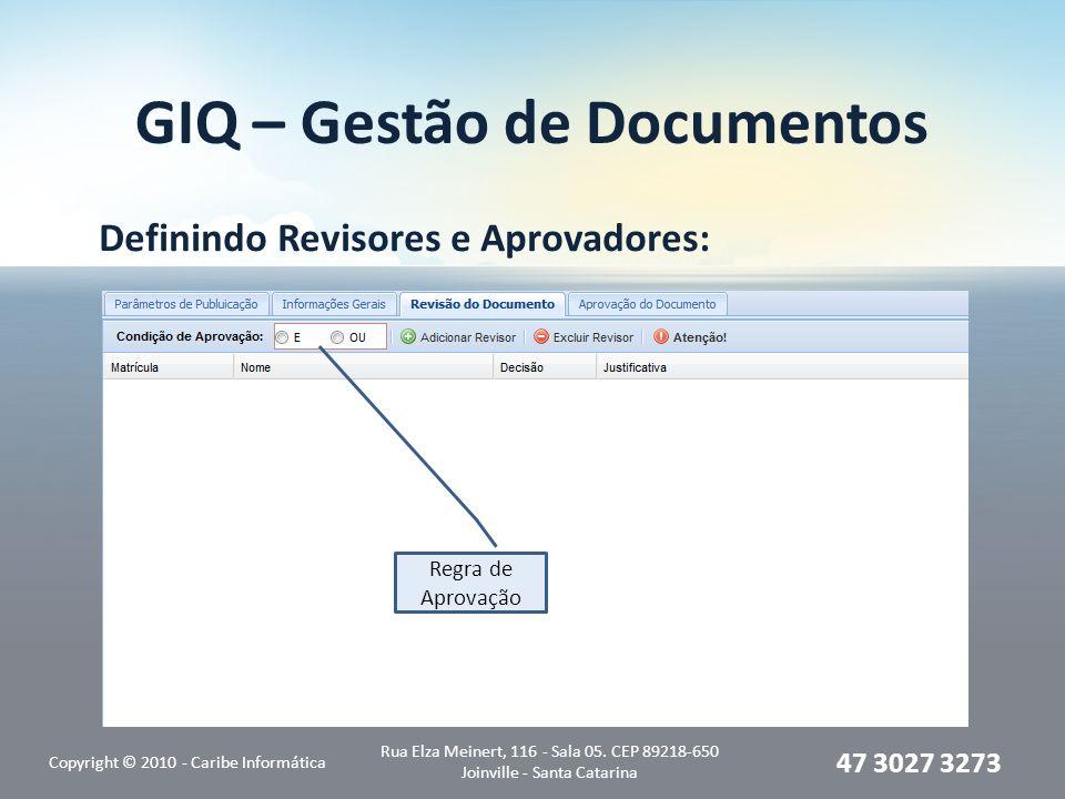 GIQ – Gestão de Documentos Definindo Revisores e Aprovadores: Copyright © 2010 - Caribe Informática Rua Elza Meinert, 116 - Sala 05.