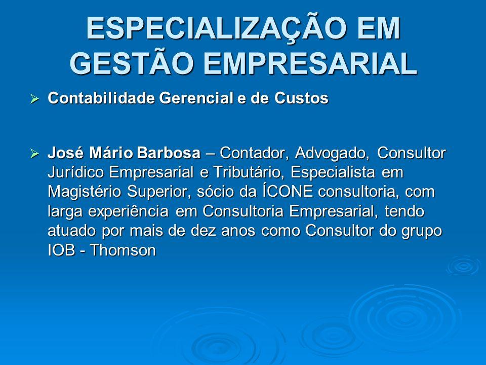 ESPECIALIZAÇÃO EM GESTÃO EMPRESARIAL Contabilidade Gerencial e de Custos Contabilidade Gerencial e de Custos José Mário Barbosa – Contador, Advogado,