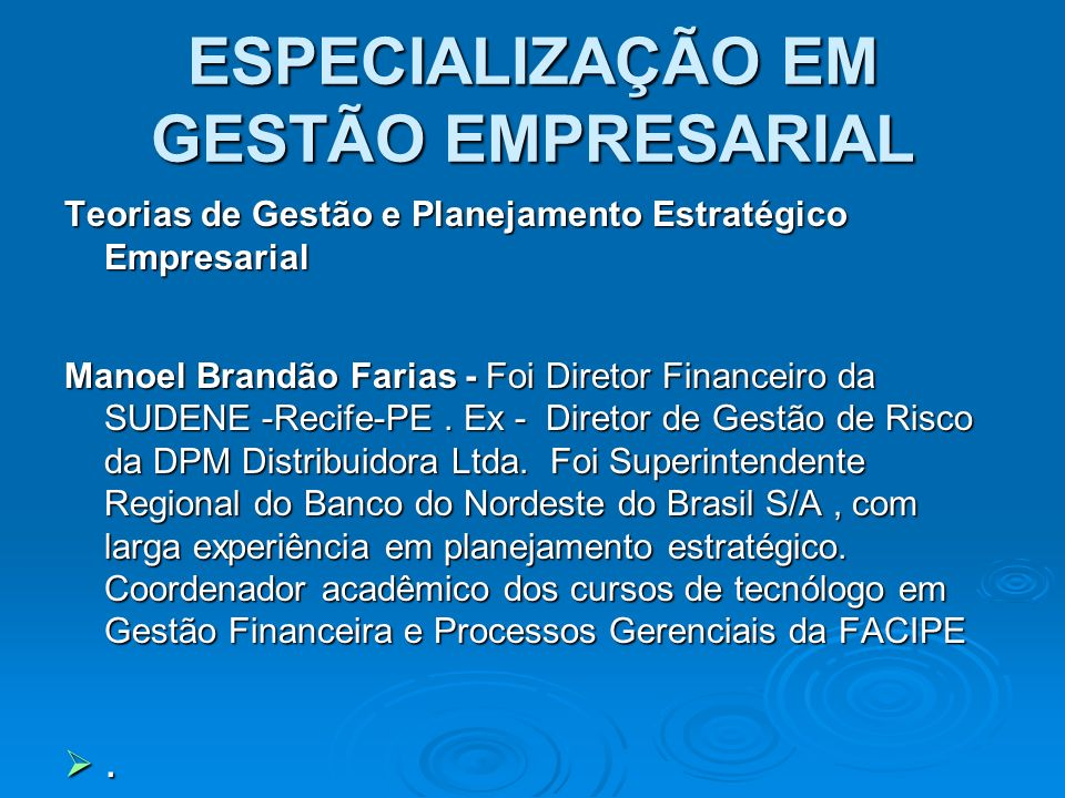 ESPECIALIZAÇÃO EM GESTÃO EMPRESARIAL Teorias de Gestão e Planejamento Estratégico Empresarial Manoel Brandão Farias - Foi Diretor Financeiro da SUDENE