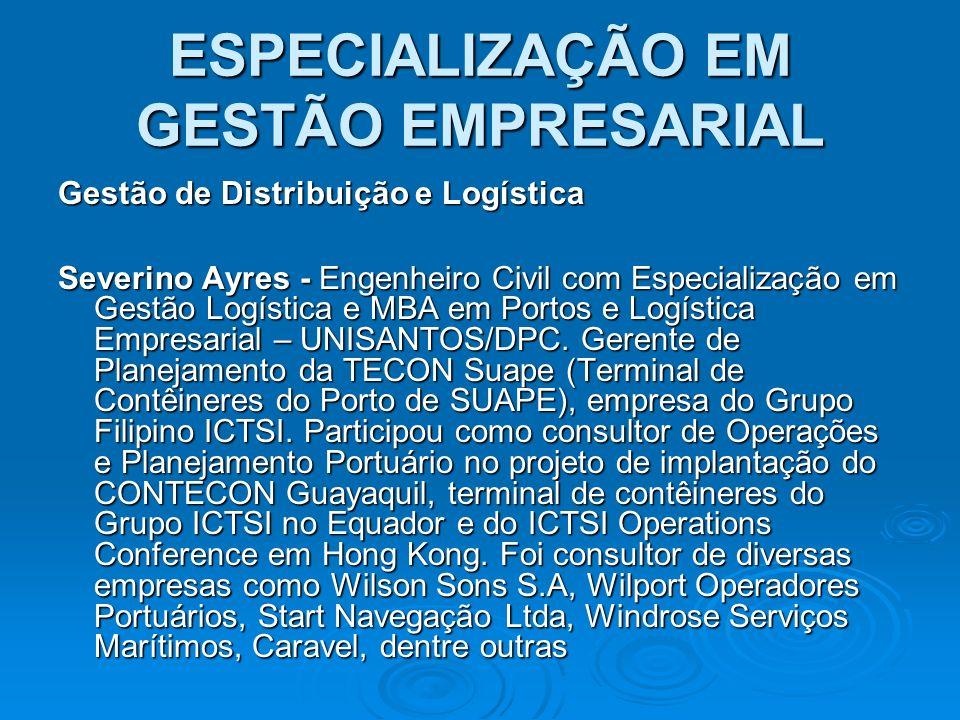 ESPECIALIZAÇÃO EM GESTÃO EMPRESARIAL Gestão de Distribuição e Logística Severino Ayres - Engenheiro Civil com Especialização em Gestão Logística e MBA