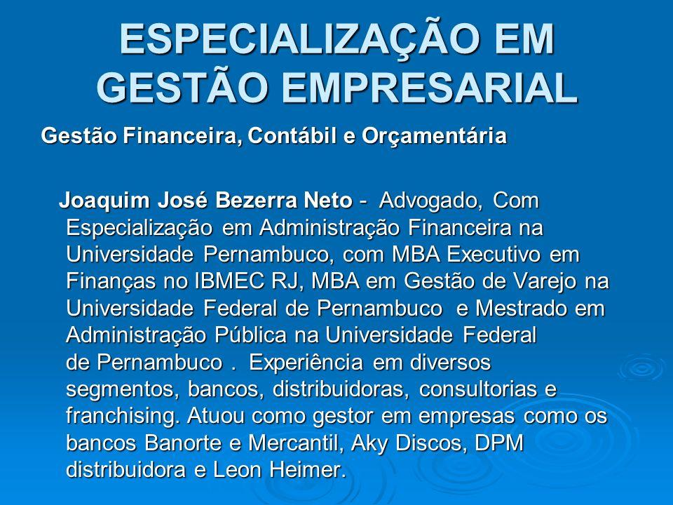 ESPECIALIZAÇÃO EM GESTÃO EMPRESARIAL Gestão Financeira, Contábil e Orçamentária Joaquim José Bezerra Neto - Advogado, Com Especialização em Administra