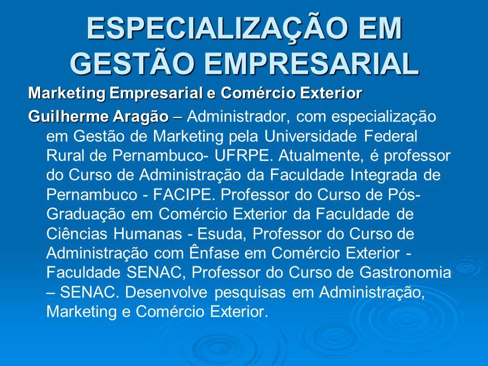 ESPECIALIZAÇÃO EM GESTÃO EMPRESARIAL Marketing Empresarial e Comércio Exterior Guilherme Aragão – Guilherme Aragão – Administrador, com especialização