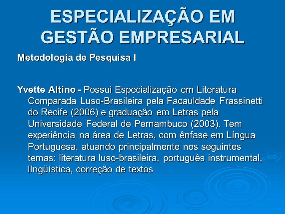 ESPECIALIZAÇÃO EM GESTÃO EMPRESARIAL Metodologia de Pesquisa I Yvette Altino - Possui Especialização em Literatura Comparada Luso-Brasileira pela Faca