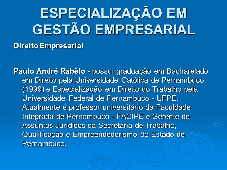 ESPECIALIZAÇÃO EM GESTÃO EMPRESARIAL Direito Empresarial Paulo André Rabêlo - possui graduação em Bacharelado em Direito pela Universidade Católica de