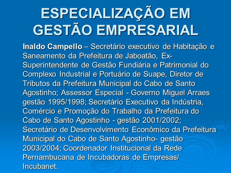 ESPECIALIZAÇÃO EM GESTÃO EMPRESARIAL Inaldo Campello – Secretário executivo de Habitação e Saneamento da Prefeitura de Jaboatão, Ex- Superintendente d
