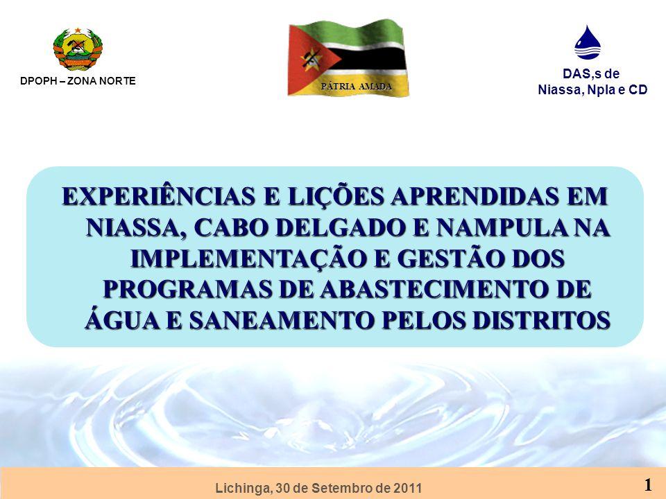 Lichinga, 30 de Setembro de 2011 DPOPH – ZONA NORTE DAS,s de Niassa, Npla e CD PÁTRIA AMADA 2 CONTEUDO 1.OBJECTIVOS DA APRESENTACAO 2.PROCESSO DE PLANIFICA ÇÃ O DISTRITAL 3.IMPLEMENTA ÇÃ O DOS PLANOS 4.SANEAMENTO E PROMO ÇÃ O DE HIGIENE 5.PROCESSO DE MANUTENCAO DE FONTES 6.PROCESSO DE MONITORIA E AVALIA ÇÃ O 7.CONSTRANGIMENTOS E 8.DESAFIOS