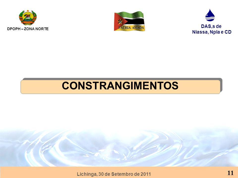 Lichinga, 30 de Setembro de 2011 DPOPH – ZONA NORTE DAS,s de Niassa, Npla e CD PÁTRIA AMADA 11 CONSTRANGIMENTOS