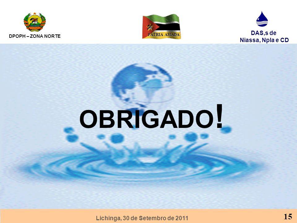 Lichinga, 30 de Setembro de 2011 DPOPH – ZONA NORTE DAS,s de Niassa, Npla e CD PÁTRIA AMADA 15 OBRIGADO !