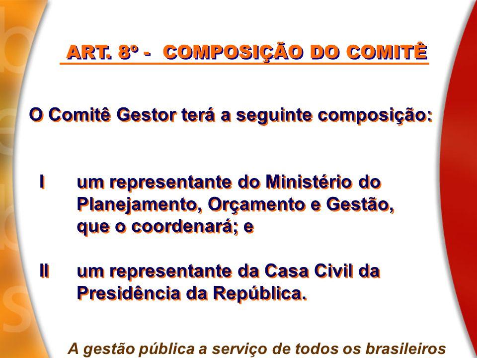 ART. 8º - COMPOSIÇÃO DO COMITÊ A gestão pública a serviço de todos os brasileiros O Comitê Gestor terá a seguinte composição: Ium representante do Min