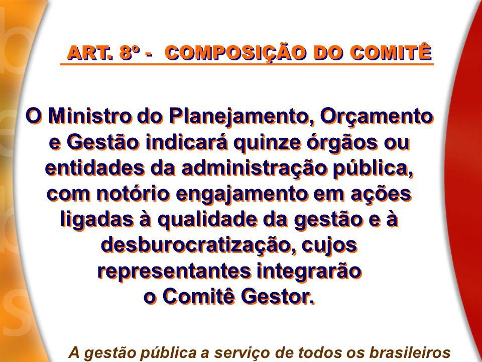 ART. 8º - COMPOSIÇÃO DO COMITÊ A gestão pública a serviço de todos os brasileiros O Ministro do Planejamento, Orçamento e Gestão indicará quinze órgão