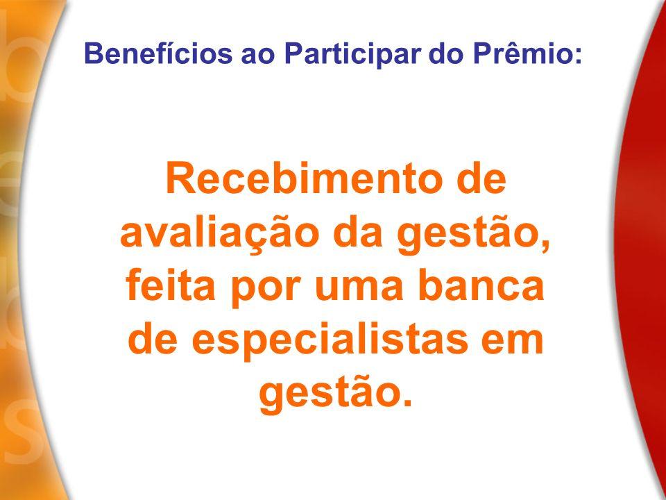 Recebimento de avaliação da gestão, feita por uma banca de especialistas em gestão. Benefícios ao Participar do Prêmio: