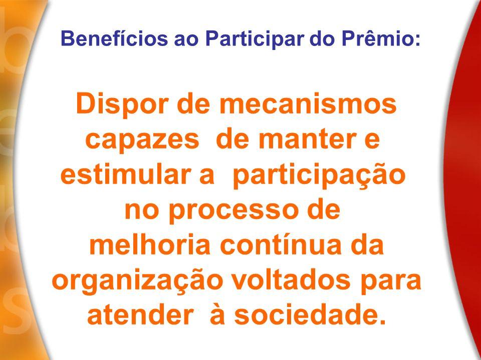 Dispor de mecanismos capazes de manter e estimular a participação no processo de melhoria contínua da organização voltados para atender à sociedade. B