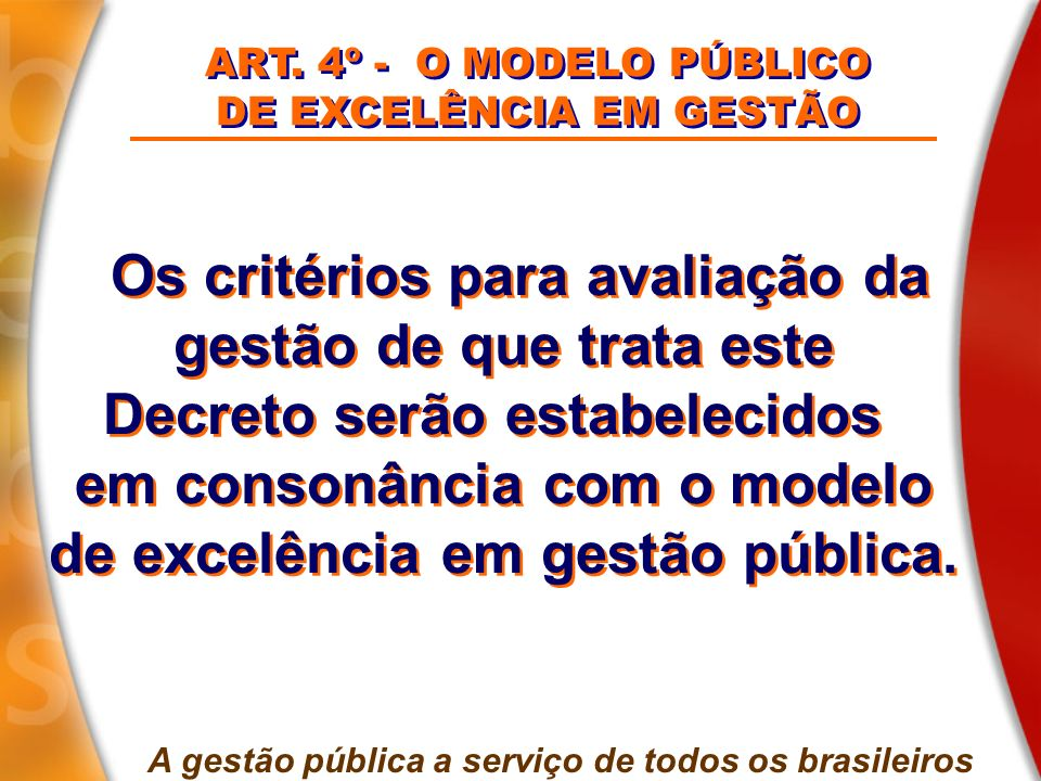Os critérios para avaliação da gestão de que trata este Decreto serão estabelecidos em consonância com o modelo de excelência em gestão pública. Os cr