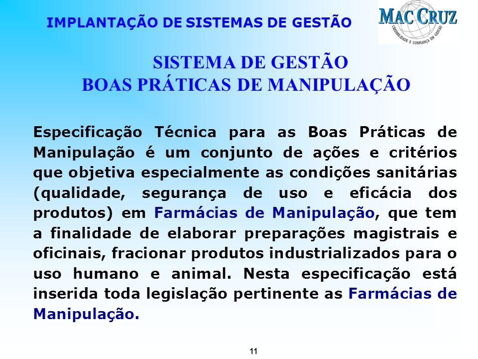 11 IMPLANTAÇÃO DE SISTEMAS DE GESTÃO SISTEMA DE GESTÃO BOAS PRÁTICAS DE MANIPULAÇÃO Especificação Técnica para as Boas Práticas de Manipulação é um co