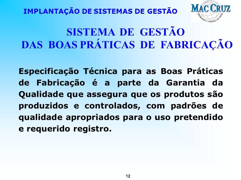 12 IMPLANTAÇÃO DE SISTEMAS DE GESTÃO SISTEMA DE GESTÃO DAS BOAS PRÁTICAS DE FABRICAÇÃO Especificação Técnica para as Boas Práticas de Fabricação é a p