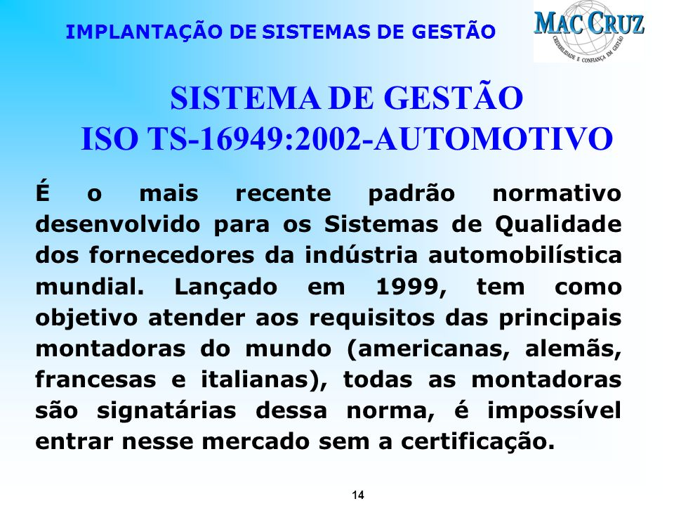 14 IMPLANTAÇÃO DE SISTEMAS DE GESTÃO SISTEMA DE GESTÃO ISO TS-16949:2002-AUTOMOTIVO É o mais recente padrão normativo desenvolvido para os Sistemas de