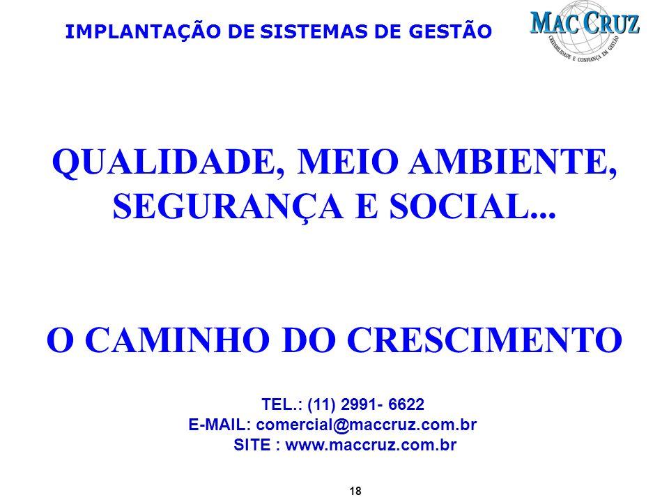 18 IMPLANTAÇÃO DE SISTEMAS DE GESTÃO TEL.: (11) 2991- 6622 E-MAIL: comercial@maccruz.com.br SITE : www.maccruz.com.br QUALIDADE, MEIO AMBIENTE, SEGURA