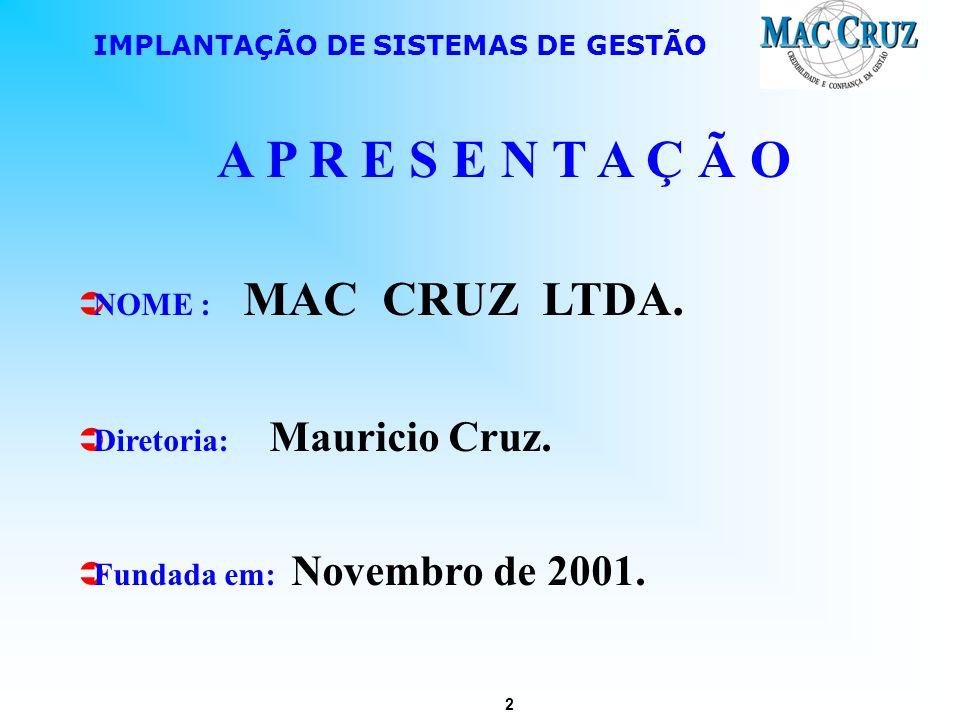 2 IMPLANTAÇÃO DE SISTEMAS DE GESTÃO A P R E S E N T A Ç Ã O NOME : MAC CRUZ LTDA. Diretoria: Mauricio Cruz. Fundada em: Novembro de 2001.