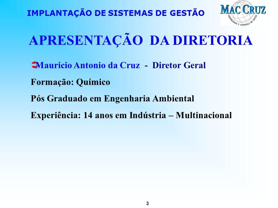 3 IMPLANTAÇÃO DE SISTEMAS DE GESTÃO APRESENTAÇÃO DA DIRETORIA Mauricio Antonio da Cruz - Diretor Geral Formação: Químico Pós Graduado em Engenharia Am