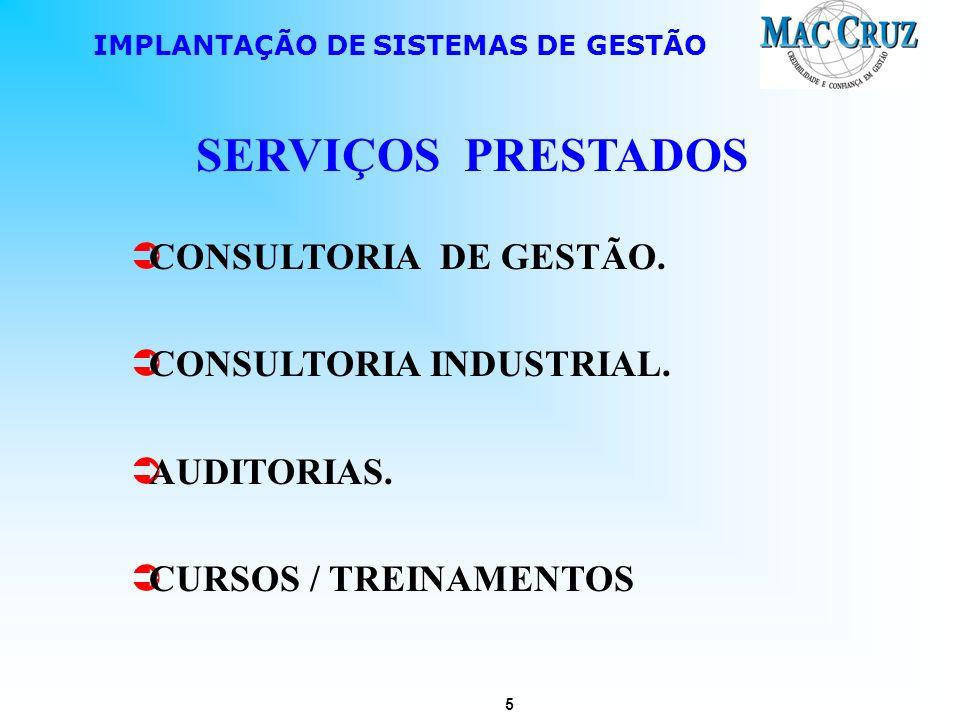 5 IMPLANTAÇÃO DE SISTEMAS DE GESTÃO SERVIÇOS PRESTADOS CONSULTORIA DE GESTÃO. CONSULTORIA INDUSTRIAL. AUDITORIAS. CURSOS / TREINAMENTOS