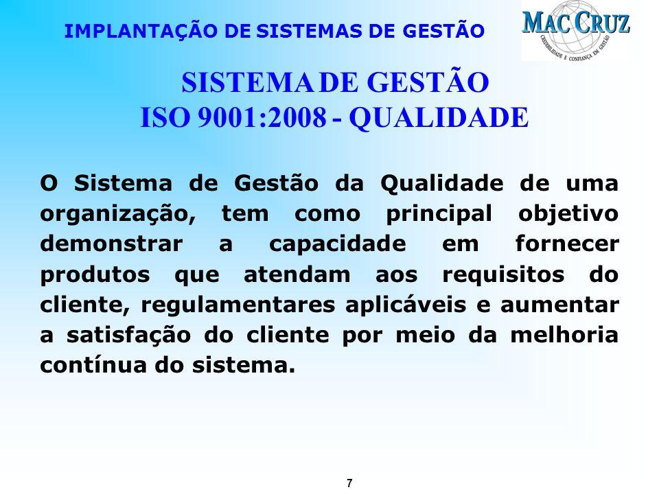 7 IMPLANTAÇÃO DE SISTEMAS DE GESTÃO SISTEMA DE GESTÃO ISO 9001:2008 - QUALIDADE O Sistema de Gestão da Qualidade de uma organização, tem como principa