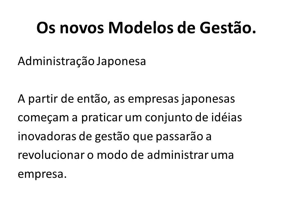 Administração Japonesa A partir de então, as empresas japonesas começam a praticar um conjunto de idéias inovadoras de gestão que passarão a revolucionar o modo de administrar uma empresa.