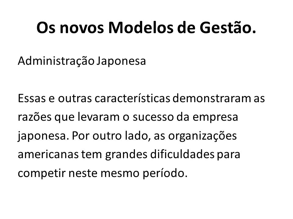 Administração Japonesa Essas e outras características demonstraram as razões que levaram o sucesso da empresa japonesa. Por outro lado, as organizaçõe