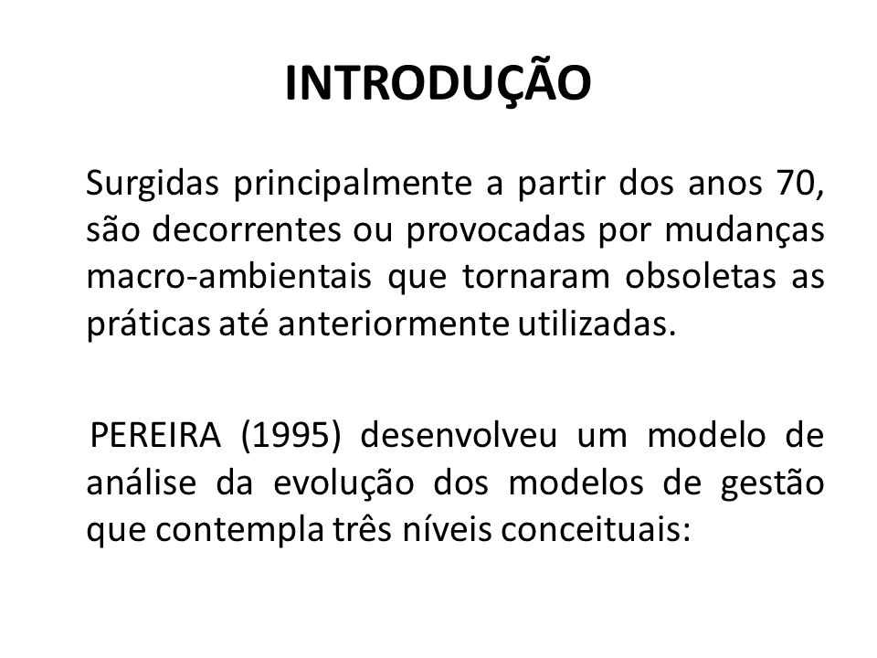 INTRODUÇÃO Surgidas principalmente a partir dos anos 70, são decorrentes ou provocadas por mudanças macro-ambientais que tornaram obsoletas as prática