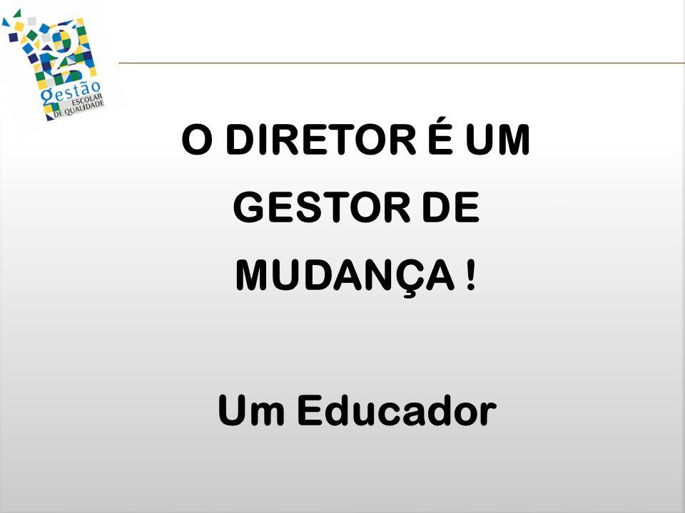 O DIRETOR É UM GESTOR DE MUDANÇA ! Um Educador