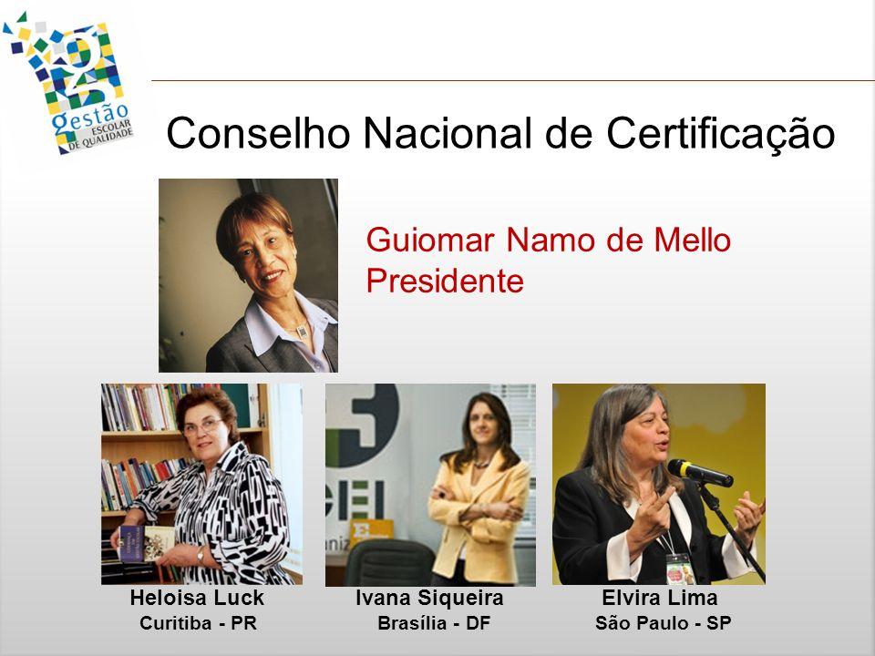 Conselho Nacional de Certificação Guiomar Namo de Mello Presidente Heloisa Luck Ivana Siqueira Elvira Lima Curitiba - PR Brasília - DF São Paulo - SP