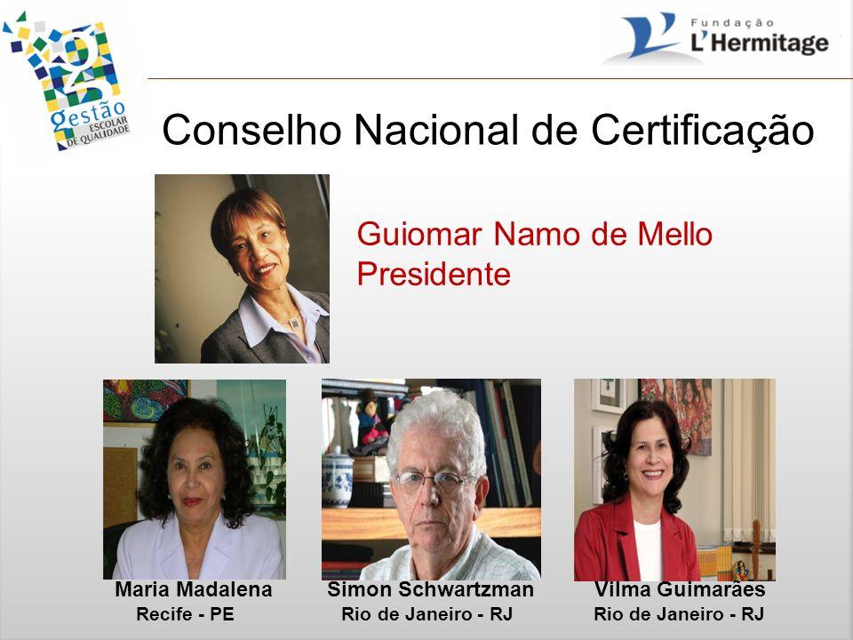 Conselho Nacional de Certificação Guiomar Namo de Mello Presidente Maria Madalena Simon Schwartzman Vilma Guimarães Recife - PE Rio de Janeiro - RJ Ri