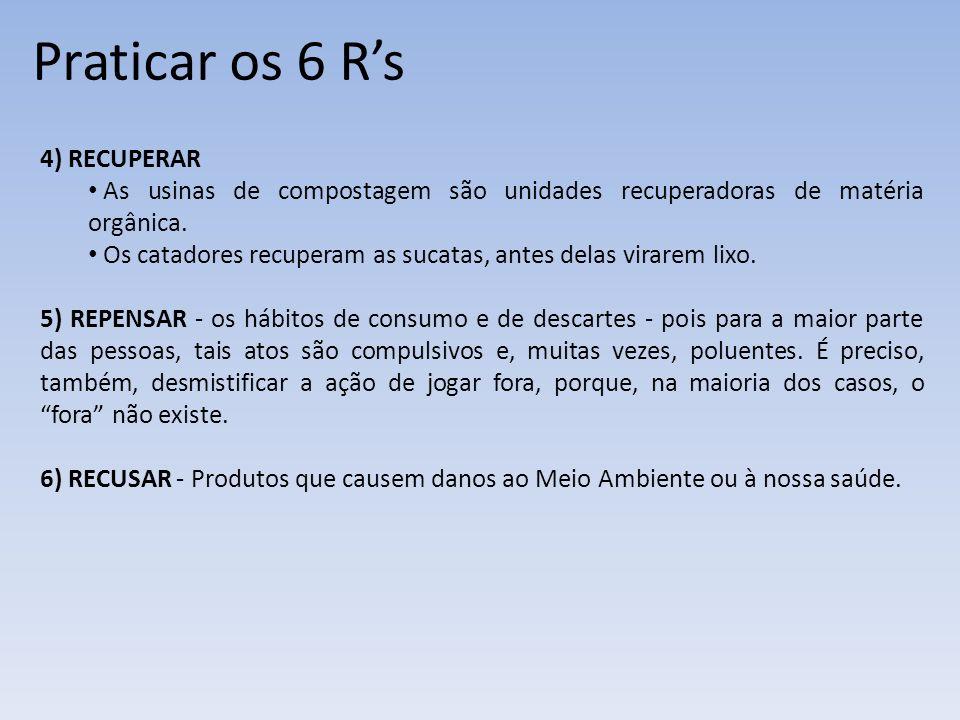 Praticar os 6 Rs 4) RECUPERAR As usinas de compostagem são unidades recuperadoras de matéria orgânica.