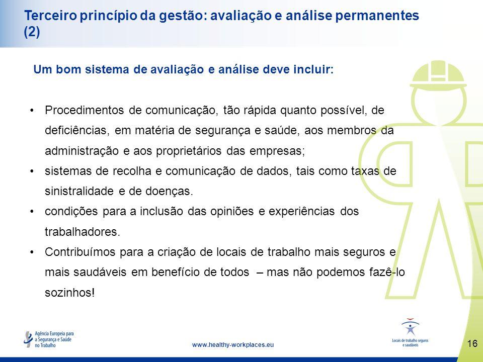 16 www.healthy-workplaces.eu Terceiro princípio da gestão: avaliação e análise permanentes (2) Um bom sistema de avaliação e análise deve incluir: Pro