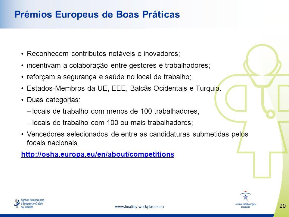www.healthy-workplaces.eu Reconhecem contributos notáveis e inovadores; incentivam a colaboração entre gestores e trabalhadores; reforçam a segurança