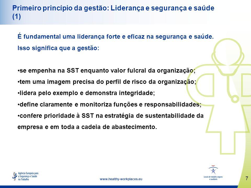7 www.healthy-workplaces.eu Primeiro princípio da gestão: Liderança e segurança e saúde (1) É fundamental uma liderança forte e eficaz na segurança e